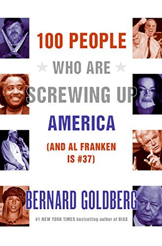 Bernard Goldberg 100 People Who Are Screwing Up America (and Al Fra