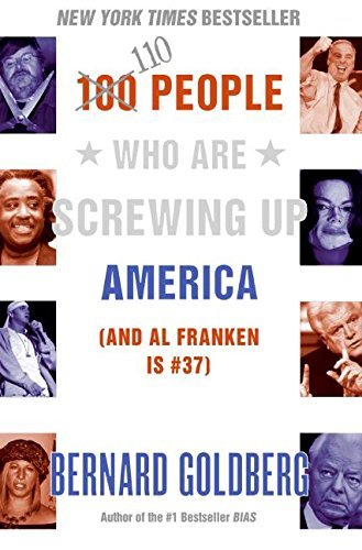 Bernard Goldberg 110 People Who Are Screwing Up America And Al Franken Is #37