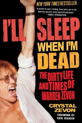 Crystal Zevon I'll Sleep When I'm Dead The Dirty Life And Times Of Warren Zevon