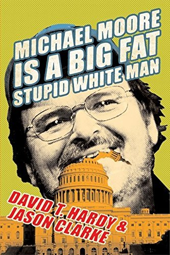 David T. Hardy Michael Moore Is A Big Fat Stupid White Man
