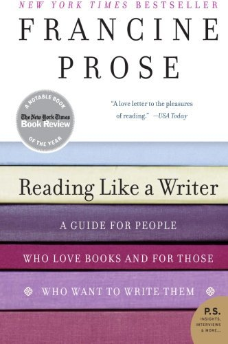 Francine Prose Reading Like A Writer A Guide For People Who Love Books And For Those W