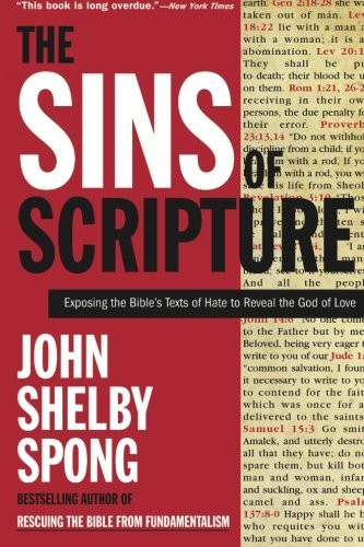 John Shelby Spong The Sins Of Scripture Exposing The Bible's Texts Of Hate To Reveal The