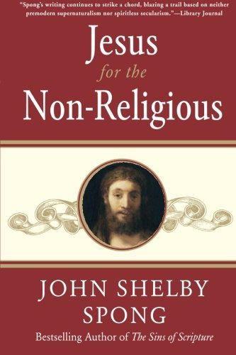 John Shelby Spong Jesus For The Non Religious Recovering The Divine At The Heart Of The Human