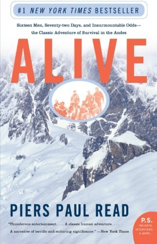 Piers Paul Read Alive Sixteen Men Seventy Two Days And Insurmountable