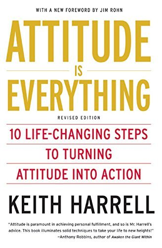 Keith Harrell Attitude Is Everything Rev Ed 10 Life Changing Steps To Turning Attitude Into A Revised