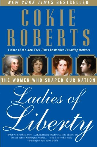 Cokie Roberts Ladies Of Liberty The Women Who Shaped Our Nation