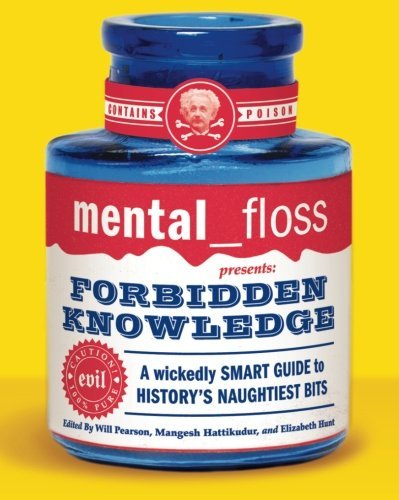 Editors Of Mental Floss Mental Floss Presents Forbidden Knowledge A Wickedly Smart Guide To History's Naughtiest Bi