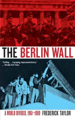 Frederick Taylor The Berlin Wall A World Divided 1961 1989