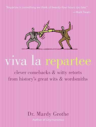 Mardy Grothe Viva La Repartee Clever Comebacks And Witty Retorts From History's
