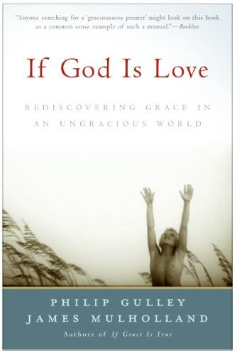 Philip Gulley If God Is Love Rediscovering Grace In An Ungracious World
