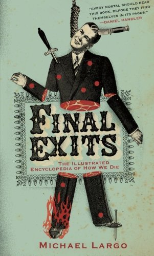 Michael Largo Final Exits The Illustrated Encyclopedia Of How We Die