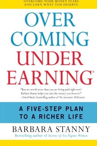 Barbara Stanny Overcoming Underearning A Five Step Plan To A Richer Life
