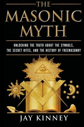 Jay Kinney The Masonic Myth Unlocking The Truth About The Symbols The Secret