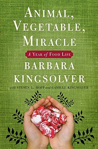 Barbara Kingsolver Animal Vegetable Miracle A Year Of Food Life