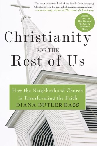 Diana Butler Bass Christianity For The Rest Of Us How The Neighborhood Church Is Transforming The F
