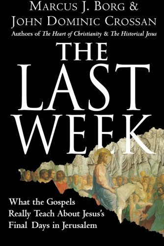 Marcus J. Borg The Last Week What The Gospels Really Teach About Jesus's Final