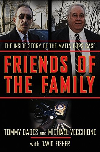 Tom Dades Friends Of The Family The Inside Story Of The Mafia Cops Case