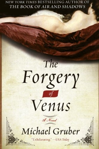 Michael Gruber The Forgery Of Venus And Other True Stories From A Life Unaccording To