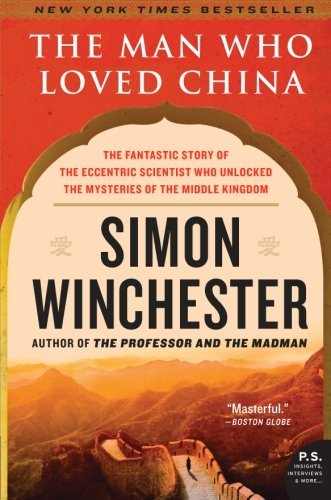 Simon Winchester The Man Who Loved China The Fantastic Story Of The Eccentric Scientist Wh