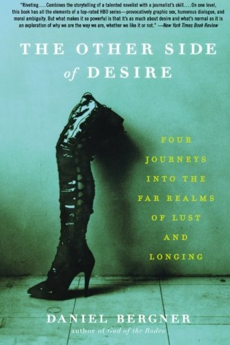 Daniel Bergner The Other Side Of Desire Four Journeys Into The Far Realms Of Lust And Lon