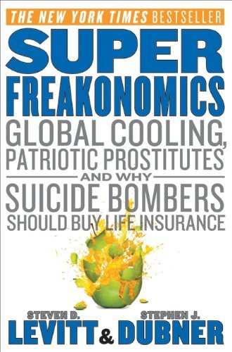 Steven D. Levitt Superfreakonomics Global Cooling Patriotic Prostitutes And Why Su