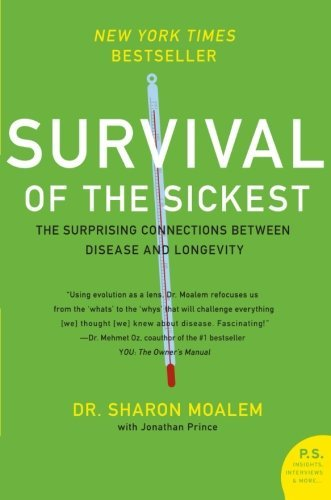 Sharon Moalem Survival Of The Sickest The Surprising Connections Between Disease And Lo