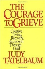 Judy Tatelbaum The Courage To Grieve The Classic Guide To Creative Living Recovery A
