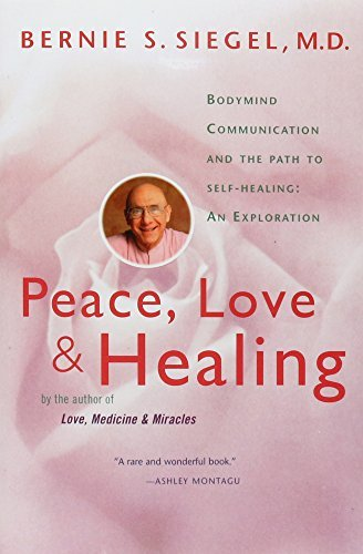 Bernie S. Siegel Peace Love And Healing Bodymind Communication & The Path To Self Healing