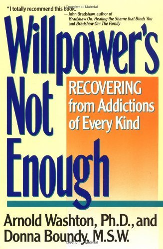 Arnold M. Washton Willpower Is Not Enough Understanding And Overcoming Addiction And Compul