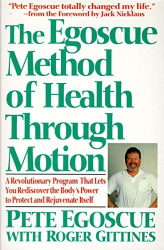 Pete Egoscue The Egoscue Method Of Health Through Motion Revolutionary Program That Lets You Rediscover Th