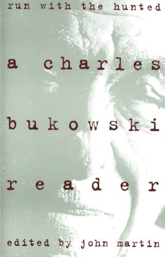Charles Bukowski Run With The Hunted Charles Bukowski Reader A
