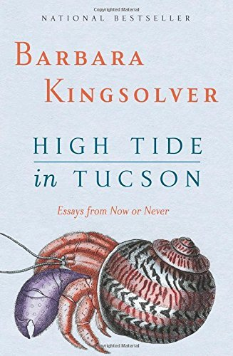 Barbara Kingsolver High Tide In Tucson Essays From Now Or Never