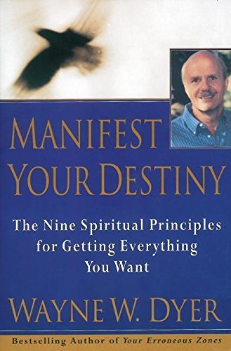 Wayne W. Dyer Manifest Your Destiny Nine Spiritual Principles For Getting Everything
