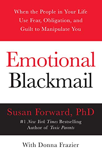 Susan Forward Emotional Blackmail When The People In Your Life Use Fear Obligation
