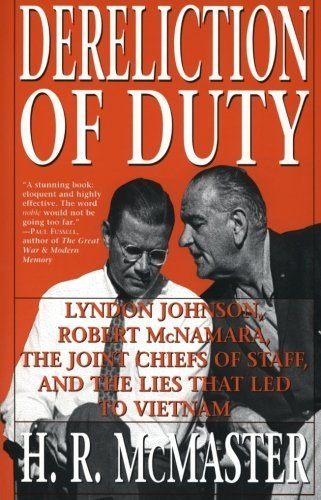 H. R. Mcmaster Dereliction Of Duty Johnson Mcnamara The Joint Chiefs Of Staff And