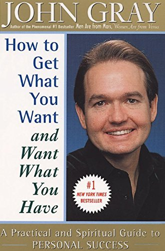John Gray How To Get What You Want And Want What You Have