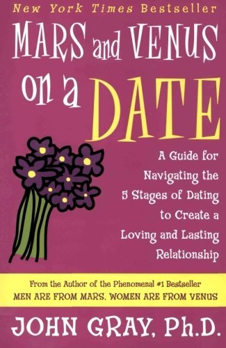 John Gray Mars And Venus On A Date A Guide For Navigating The 5 Stages Of Dating To