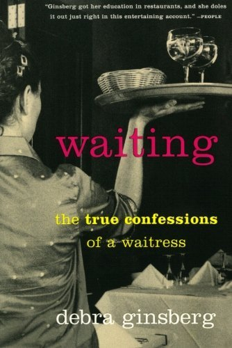 Debra Ginsberg Waiting The True Confessions Of A Waitress