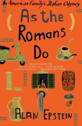 Alan Epstein As The Romans Do An American Family's Italian Odyssey