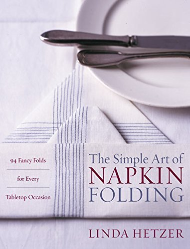 Linda Hetzer The Simple Art Of Napkin Folding 94 Fancy Folds For Every Tabletop Occasion