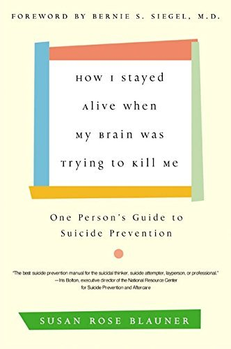 Susan Rose Blauner How I Stayed Alive When My Brain Was Trying To Kil One Person's Guide To Suicide Prevention Quill