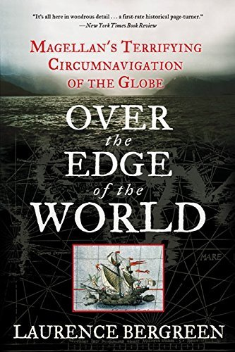Laurence Bergreen Over The Edge Of The World Magellan's Terrifying Circumnavigation Of The Glo