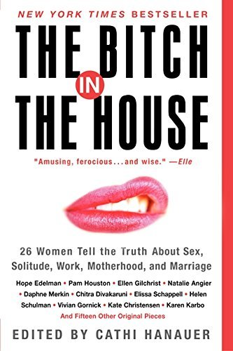 Cathi Hanauer The Bitch In The House 26 Women Tell The Truth About Sex Solitude Work