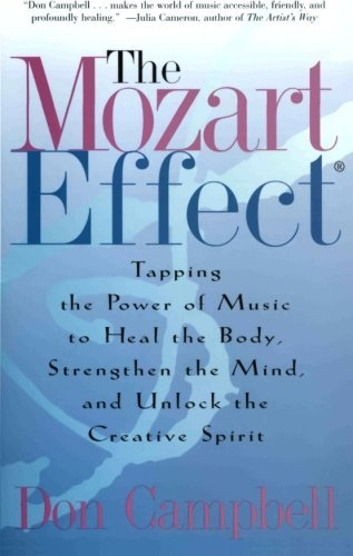 Don Campbell The Mozart Effect Tapping The Power Of Music To Heal The Body Stre