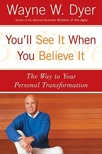 Wayne W. Dyer You'll See It When You Believe It The Way To Your Personal Transformation