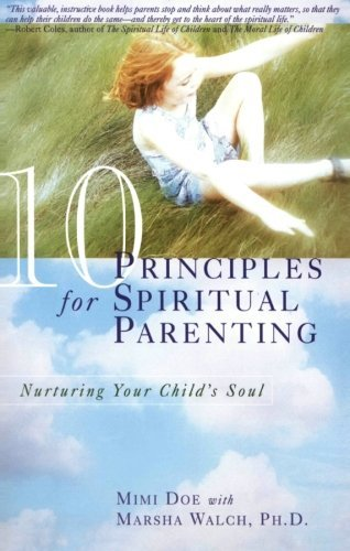 Mimi Doe 10 Principles For Spiritual Parenting Nurturing Your Child's Soul