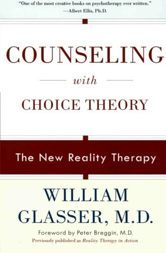 William Glasser Counseling With Choice Theory The New Reality Therapy