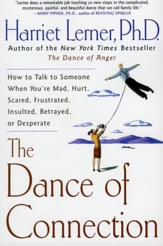 Harriet Lerner The Dance Of Connection How To Talk To Someone When You're Mad Hurt Sca
