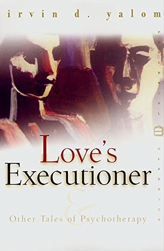 Irvin D. Yalom Love's Executioner & Other Tales Of Psychotherapy