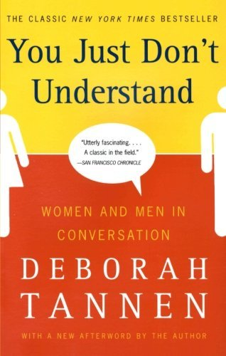 Deborah Tannen You Just Don't Understand Women And Men In Conversation